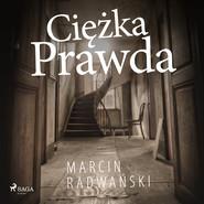 okładka Ciężka prawda, Audiobook | Marcin Radwański