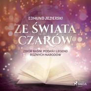 okładka Ze świata czarów: zbiór baśni, podań i legend różnych narodów, Audiobook | Edmund Jezierski