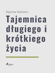 okładka Tajemnica długiego i krótkiego życia, Ebook | Bogusław  Adamowicz