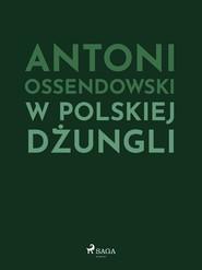 okładka W polskiej dżungli, Ebook | Antoni Ossendowski