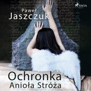 okładka Ochronka Anioła Stróża, Audiobook | Paweł Jaszczuk