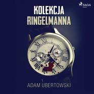 okładka Kolekcja Ringelmanna, Audiobook   Ubertowski Adam