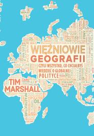 okładka Więźniowie geografii, czyli wszystko, co chciałbyś wiedzieć o globalnej polityce, Ebook   Tim Marshall