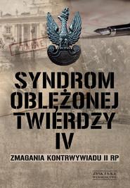 okładka Syndrom oblężonej twierdzy. Zmagania kontrwywiadu II RP. Tom IV, Ebook | autor zbiorowy