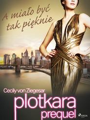 okładka Plotkara: Prequel 2: A miało być tak pięknie, Ebook   Cecily von Ziegesar