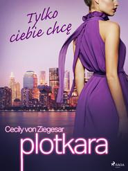 okładka Plotkara 6: Tylko ciebie chcę, Ebook   Cecily von Ziegesar