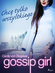 okładka Plotkara 3: Chcę tylko wszystkiego, Ebook   Cecily von Ziegesar