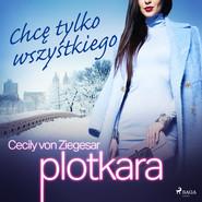 okładka Plotkara 3: Chcę tylko wszystkiego, Audiobook | Cecily von Ziegesar