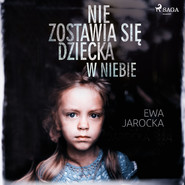 okładka Nie zostawia się dziecka w niebie, Audiobook | Ewa Jarocka