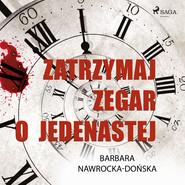 okładka Zatrzymaj zegar o jedenastej, Audiobook | Barbara Nawrocka Dońska