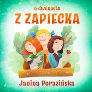 okładka O dwunastu z Zapiecka, Audiobook   Janina Porazinska