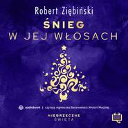 okładka Śnieg w jej włosach. Niegrzeczne święta (2), Audiobook | Robert Ziębiński