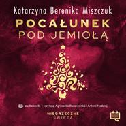 okładka Pocalunek pod jemiołą. Niegrzeczne święta (10), Audiobook | Katarzyna Berenika Miszczuk