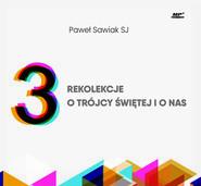 okładka 3 Rekolekcje o Trójcy świętej i o nas, Audiobook | Paweł Sawiak SJ