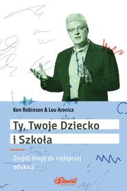 okładka Ty, Twoje dziecko i szkoła, Ebook   Ken  Robinson