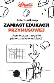 okładka Zamiast edukacji przymusowej, Ebook | Peter Hartkamp