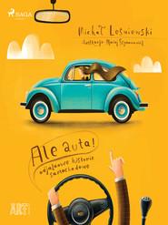 okładka Ale auta! Odjazdowe historie samochodowe, Ebook   Leśniewski Michał