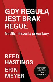 okładka Gdy regułą jest brak reguł. Netflix i filozofia przemiany, Książka | Reed Hastings, Erin Meyer