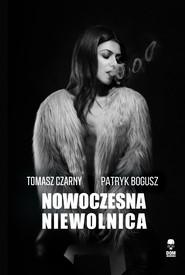 okładka Nowoczesna niewolnica, Ebook | Tomasz Czarny, Patryk Bogusz