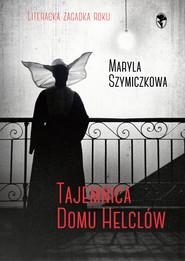 okładka Tajemnica domu Helclów, Ebook | Jacek Dehnel, Piotr Tarczyński, Maryla Szymiczkowa