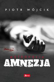 okładka Amnezja, Ebook | Piotr  Wójcik