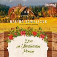 okładka Dom na Niedźwiedziej Polanie, Audiobook   Halina Kowalczuk