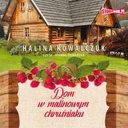 okładka Dom w malinowym chruśniaku, Audiobook   Halina Kowalczuk