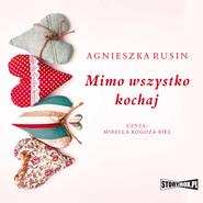 okładka Mimo wszystko kochaj, Audiobook | Agnieszka Rusin