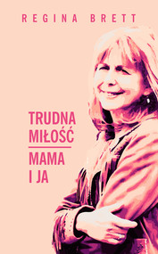 okładka Trudna miłość. Mama i ja, Ebook | Regina Brett