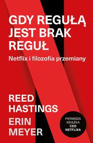 okładka Gdy regułą jest brak reguł. Netflix i filozofia przemiany, Ebook | Reed Hastings, Erin Meyer