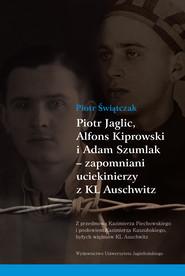 okładka Piotr Jaglic, Alfons Kiprowski i Adam Szumlak - zapomniani uciekinierzy z KL Auschwitz, Ebook | Piotr Świątczak