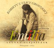 okładka Kobiety z ulicy Grodzkiej. Emilia, Audiobook | Lucyna Olejniczak