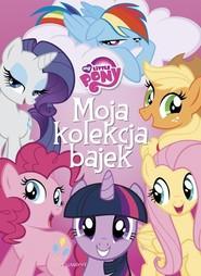 okładka My Little Pony Moja kolekcja bajek, Książka |