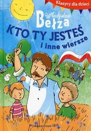 okładka Klasycy dla dzieci Kto ty jesteś i inne wiersze, Książka | Władysław Bełza