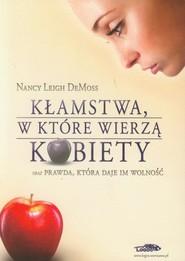 okładka Kłamstwa, w które wierzą kobiety oraz prawda, która daje im wolność, Książka | Nancy Leigh DeMoss