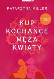 okładka Kup kochance męża kwiaty, Książka | Katarzyna Miller