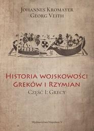 okładka Historia wojskowości Greków i Rzymian część I Grecy, Książka | Johannes Kromayer, Georg Veith