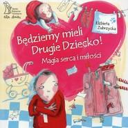okładka Będziemy mieli drugie dziecko Magia serca i miłości, Książka | Zubrzycka Elżbieta