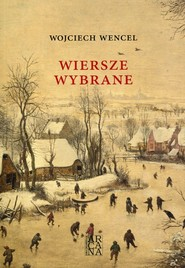 okładka Wiersze wybrane, Książka | Wojciech Wencel