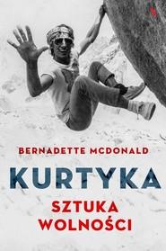 okładka Kurtyka Sztuka wolności, Książka | McDonald Bernadette