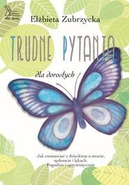 okładka Trudne pytania dla dorosłych, Książka | Zubrzycka Elżbieta