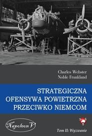 okładka Strategiczna ofensywa powietrzna przeciwko Niemcom Tom 2 Wyzwanie, Książka   Charles Webster, Noble Frankland