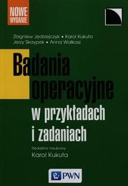 okładka Badania operacyjne w przykładach i zadaniach, Książka | Karol Kukuła, Zbigniew Jędrzejczyk, Jerzy Skrzypek