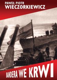 okładka Bandera we krwi, Książka | Paweł Piotr Wieczorkiewicz