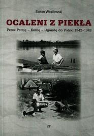okładka Ocaleni z piekła Przez Persję - Kenię - Ugandę do Polski 1942-1948, Książka | Stefan  Wasilewski