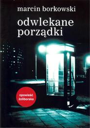 okładka Odwlekane porządki, Książka | Borkowski Marcin