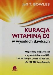 okładka Kuracja witaminą D3 w wysokich dawkach, Książka   Jeff T. Bowles