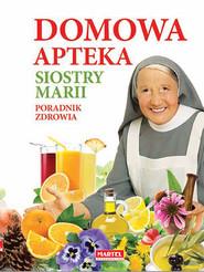 okładka Domowa apteka Siostry Marii Poradnik zdrowia, Książka | Guziak Maria Goretti