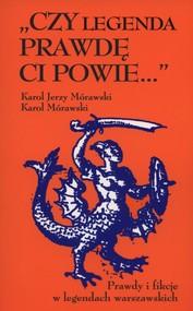 okładka Czy legenda prawdę Ci powie… Prawdy i fikcje w legendach warszawskich, Książka   Karol Jerzy Mórawski, Karol Mórawski