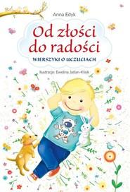 okładka Od złości do radości Wierszyki o uczuciach, Książka | Edyk Anna